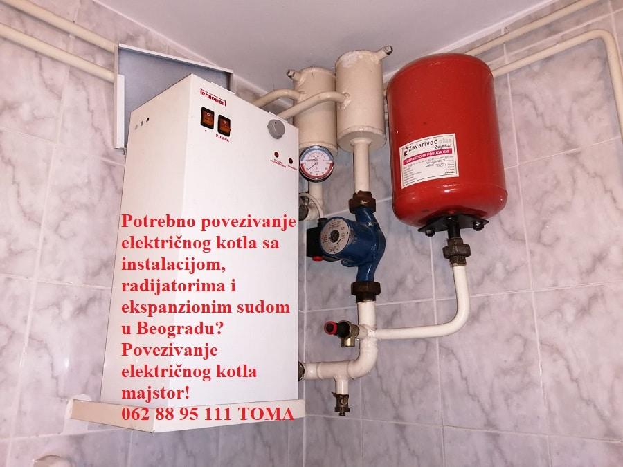 Potrebno povezivanje električnog kotla sa instalacijom, radijatorima i ekspanzionim sudom u Beogradu? Povezivanje električnog kotla majstor!