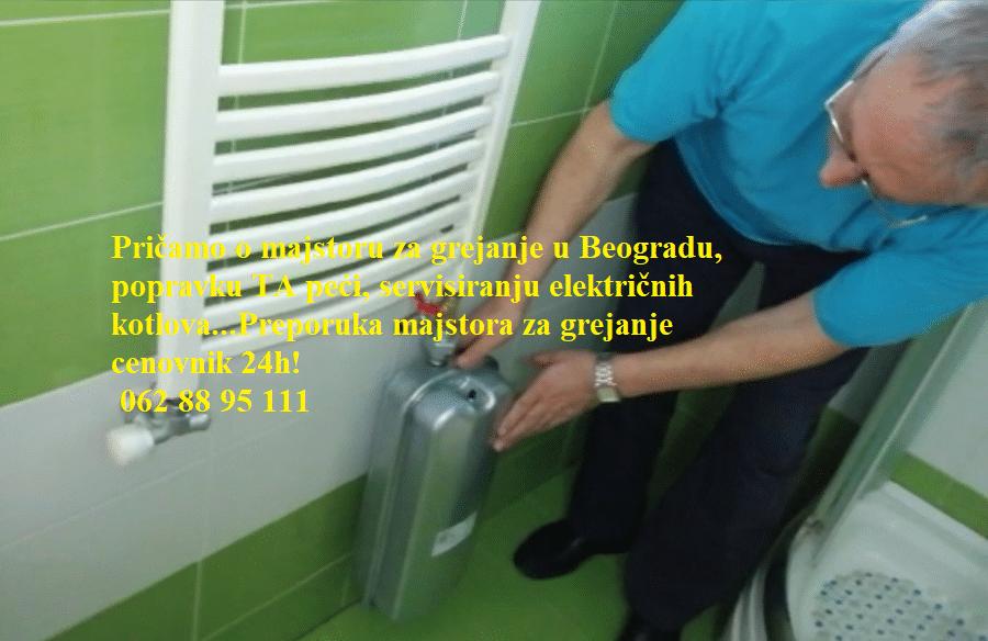 Pričamo o majstoru za grejanje u Beogradu, popravku TA peći, servisiranju električnih kotlova...Preporuka majstora za grejanje cenovnik 24h!
